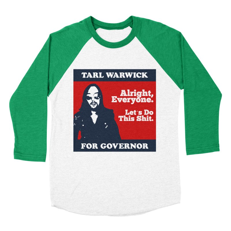 Tarl Warwick For Governor : Alright, Everyone. Let's Do This Shit. Women's Baseball Triblend Longsleeve T-Shirt by Applesawus