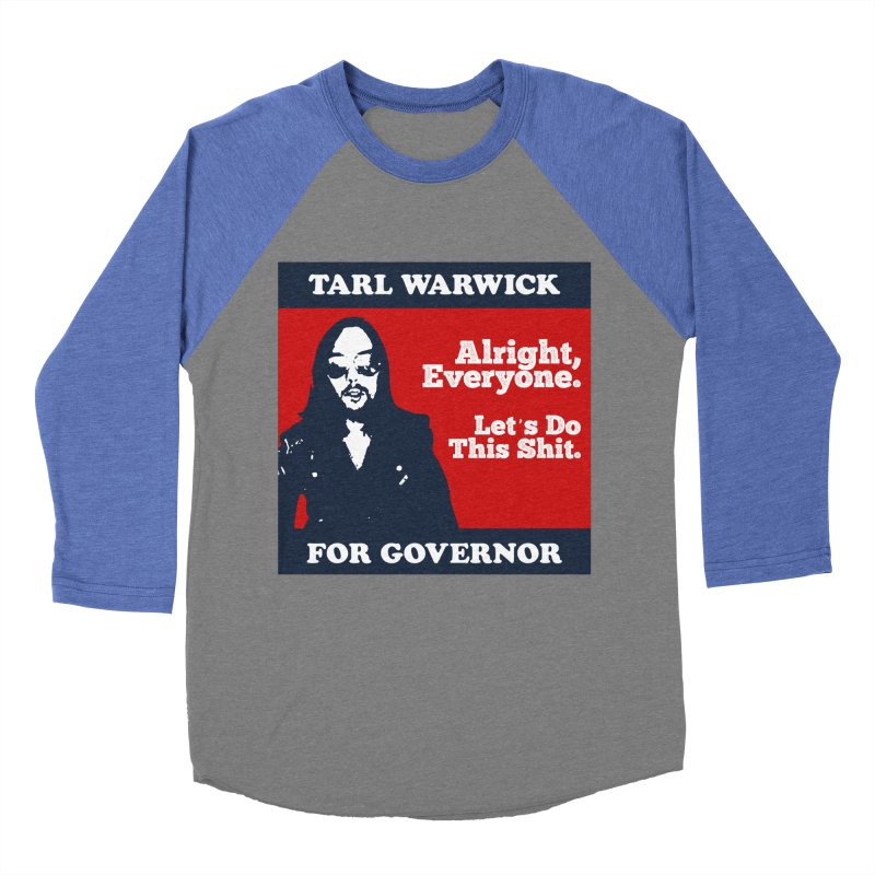 Tarl Warwick For Governor : Alright, Everyone. Let's Do This Shit. Men's Baseball Triblend Longsleeve T-Shirt by Applesawus
