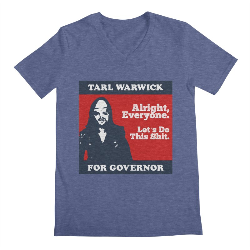 Tarl Warwick For Governor : Alright, Everyone. Let's Do This Shit. Men's Regular V-Neck by Applesawus