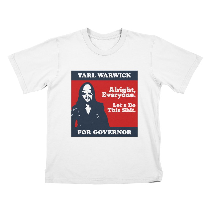 Tarl Warwick For Governor : Alright, Everyone. Let's Do This Shit. Kids T-Shirt by Applesawus