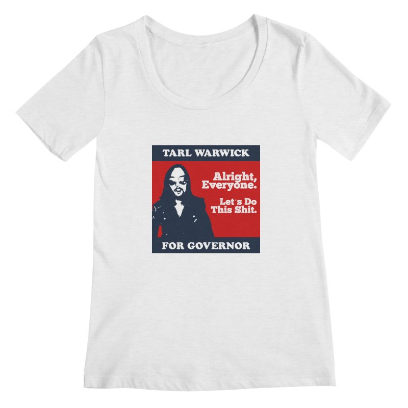 Tarl Warwick For Governor : Alright, Everyone. Let's Do This Shit. Women's Regular Scoop Neck by Applesawus
