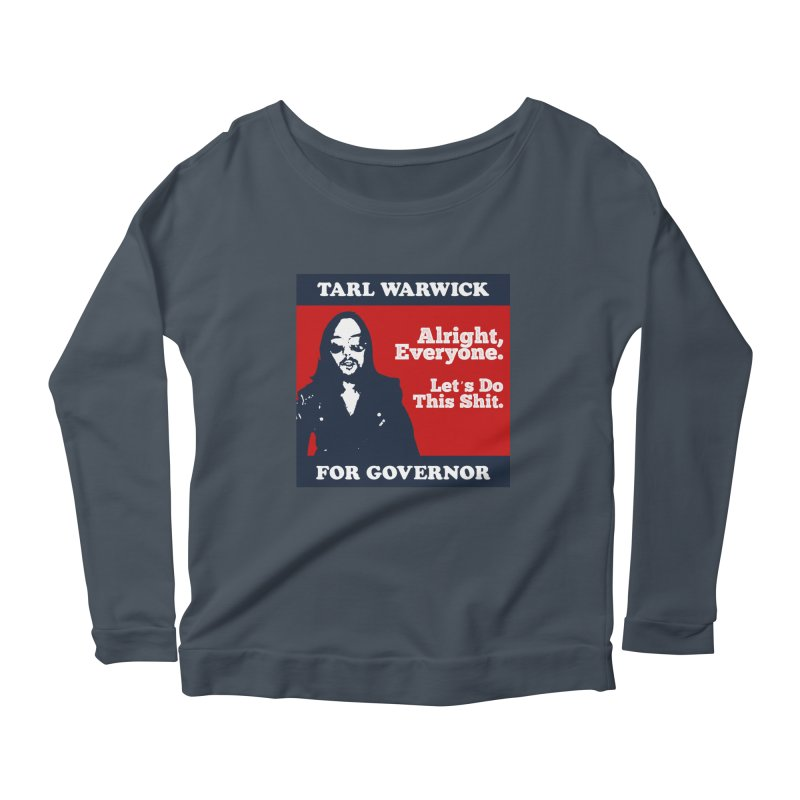 Tarl Warwick For Governor : Alright, Everyone. Let's Do This Shit. Women's Scoop Neck Longsleeve T-Shirt by Applesawus