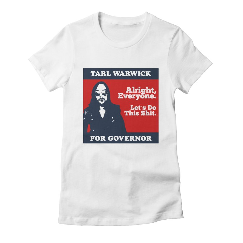 Tarl Warwick For Governor : Alright, Everyone. Let's Do This Shit. Women's Fitted T-Shirt by Applesawus