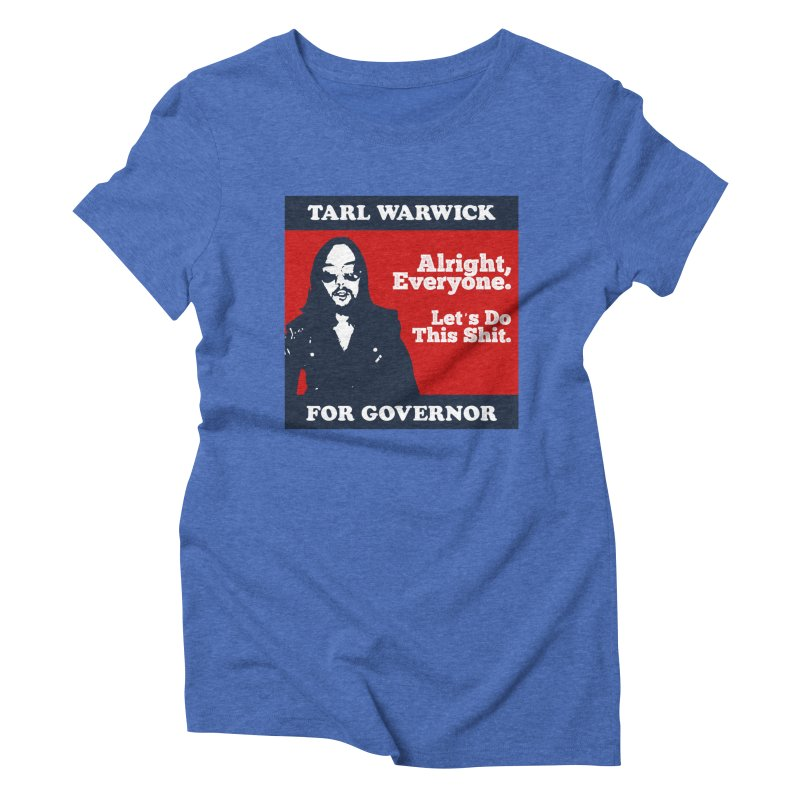 Tarl Warwick For Governor : Alright, Everyone. Let's Do This Shit. Women's Triblend T-Shirt by Applesawus
