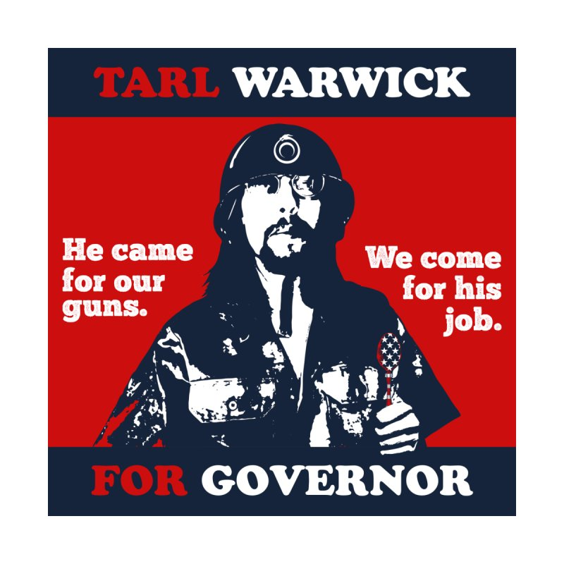 Tarl Warwick For Governor : He came for our guns. We come for his job. by Applesawus