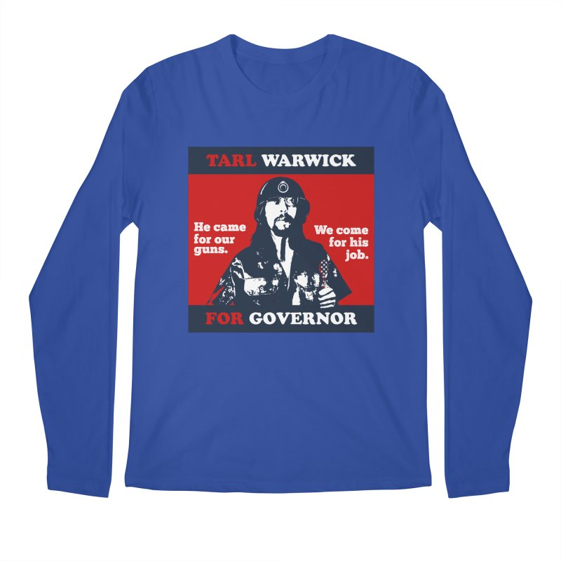 Tarl Warwick For Governor : He came for our guns. We come for his job. Men's Regular Longsleeve T-Shirt by Applesawus