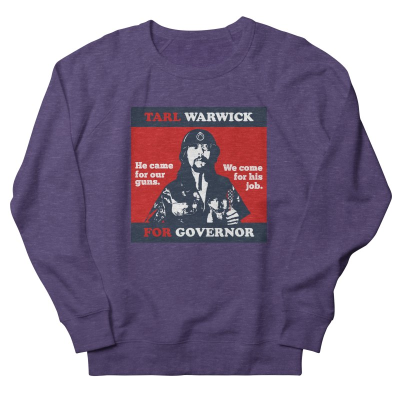 Tarl Warwick For Governor : He came for our guns. We come for his job. Women's French Terry Sweatshirt by Applesawus
