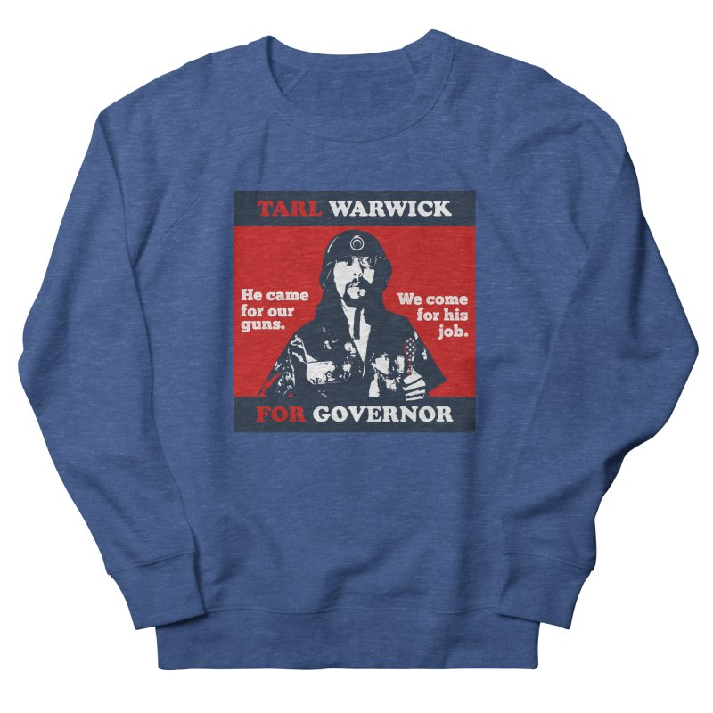 Tarl Warwick For Governor : He came for our guns. We come for his job. Men's French Terry Sweatshirt by Applesawus