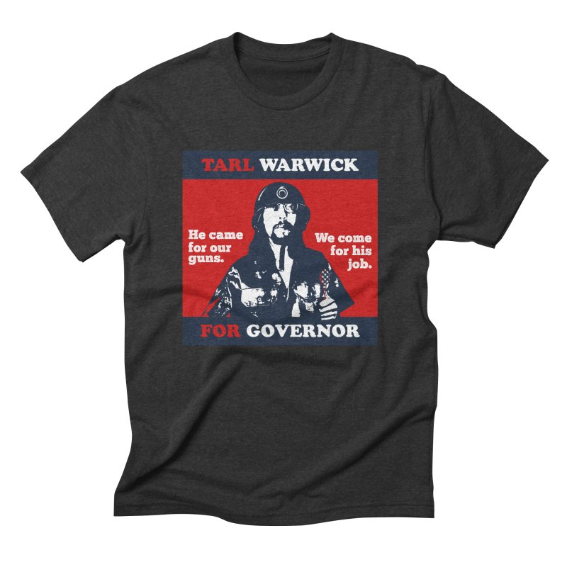 Tarl Warwick For Governor : He came for our guns. We come for his job. Men's Triblend T-Shirt by Applesawus