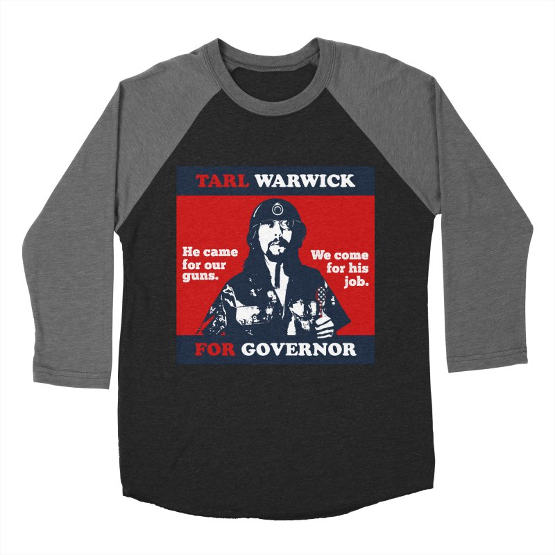 Tarl Warwick For Governor : He came for our guns. We come for his job. Men's Baseball Triblend Longsleeve T-Shirt by Applesawus