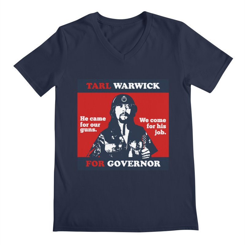 Tarl Warwick For Governor : He came for our guns. We come for his job. Men's Regular V-Neck by Applesawus