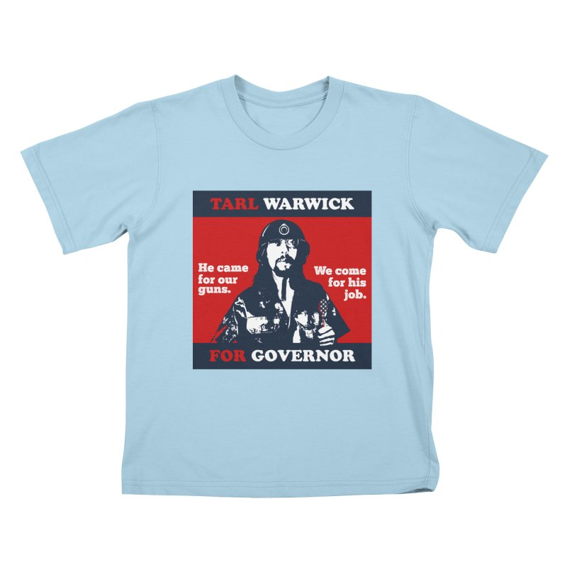 Tarl Warwick For Governor : He came for our guns. We come for his job. Kids T-Shirt by Applesawus