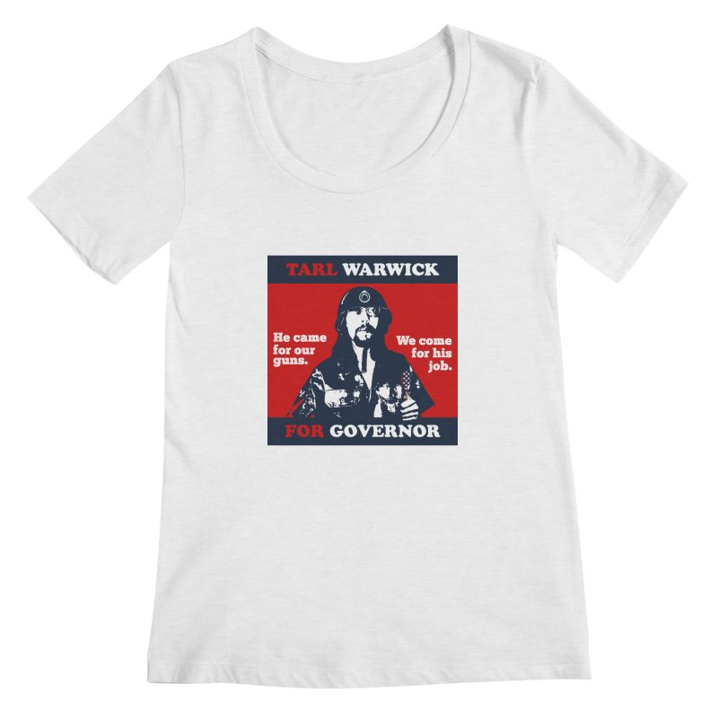 Tarl Warwick For Governor : He came for our guns. We come for his job. Women's Scoop Neck by Applesawus