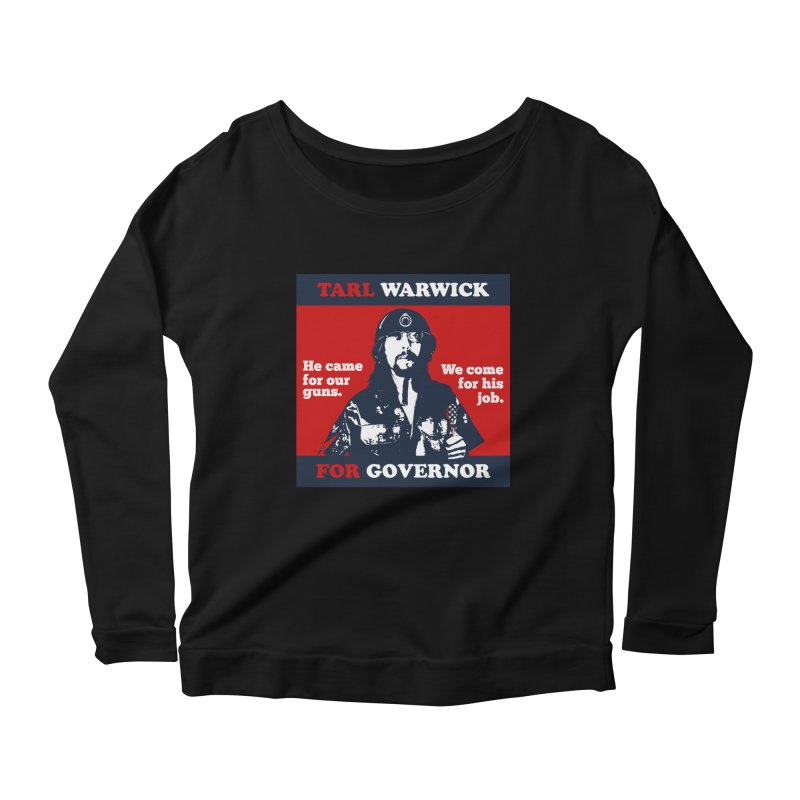 Tarl Warwick For Governor : He came for our guns. We come for his job. Women's Scoop Neck Longsleeve T-Shirt by Applesawus