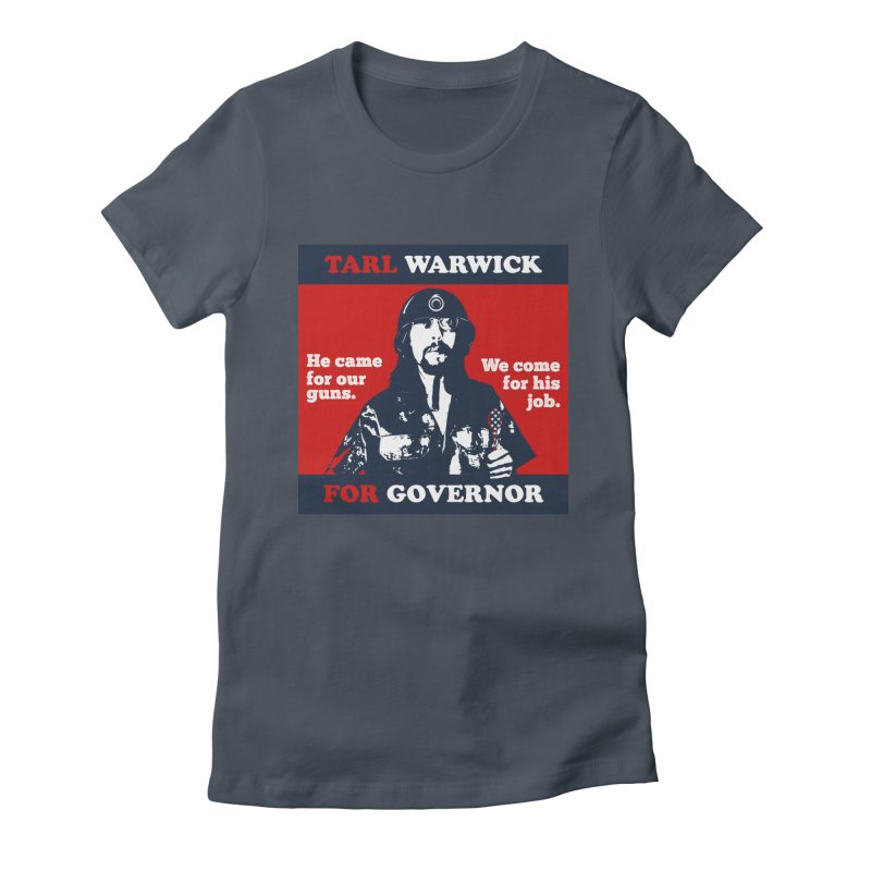 Tarl Warwick For Governor : He came for our guns. We come for his job. Women's T-Shirt by Applesawus