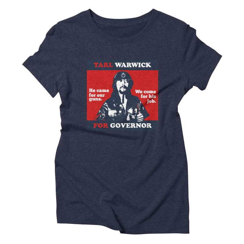 Tarl Warwick For Governor : He came for our guns. We come for his job. Women's Triblend T-Shirt by Applesawus