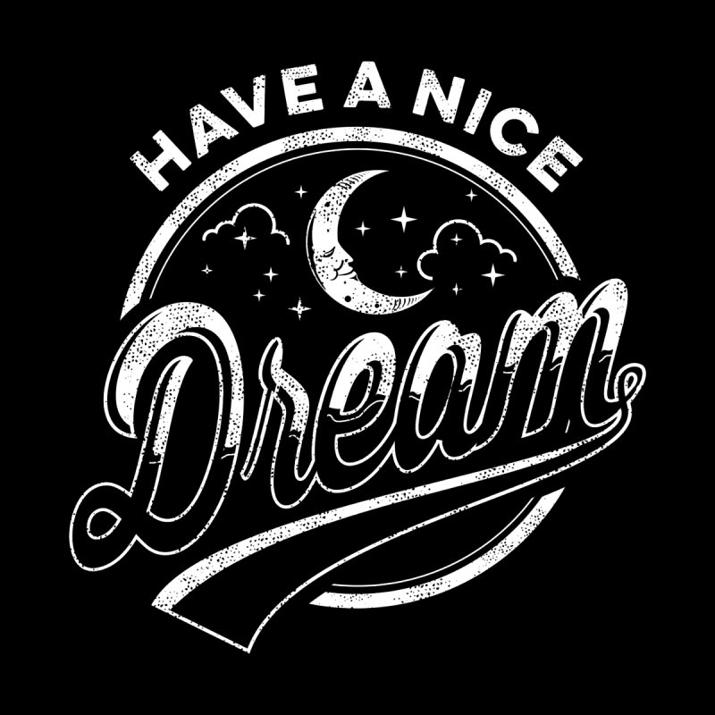 Have A Nice Dream by arace's Artist Shop