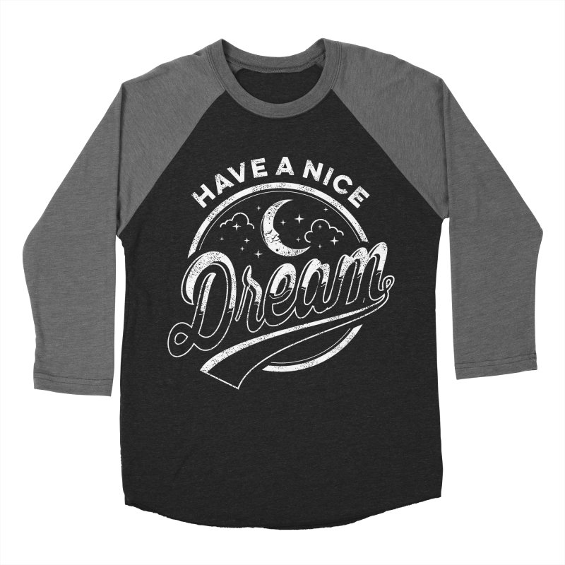 Have A Nice Dream Men's Baseball Triblend T-Shirt by arace's Artist Shop