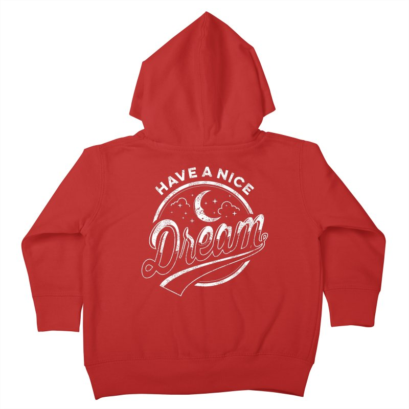 Have A Nice Dream Kids Toddler Zip-Up Hoody by arace's Artist Shop