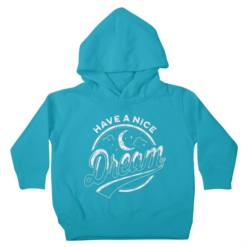 Have A Nice Dream Kids Toddler Pullover Hoody by arace's Artist Shop