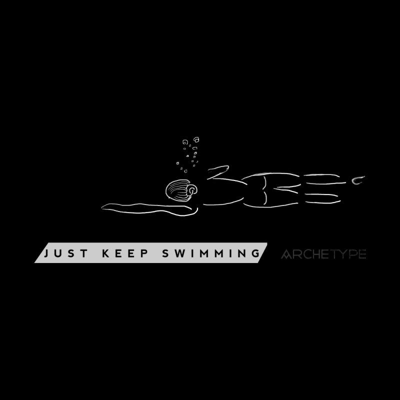 Just Keep Swimming by archetype
