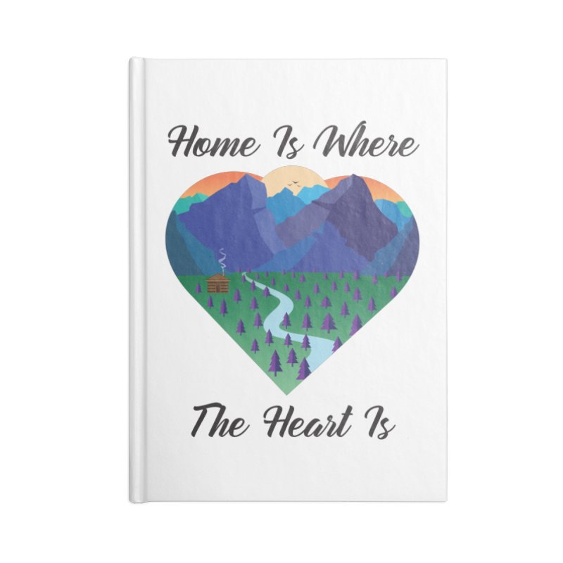 Home Is Where The Heart Is - Mountain (Black Text) Accessories Notebook by Aries & Leo