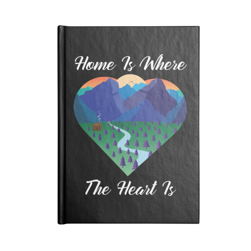 Home Is Where The Heart Is - Mountain (White Text) Accessories Notebook by Aries & Leo