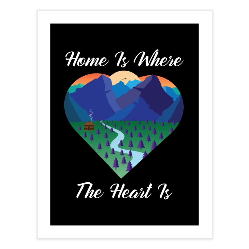 Home Is Where The Heart Is - Mountain (White Text) Home Fine Art Print by Aries & Leo