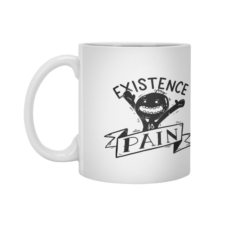 Existence is Pain Accessories Mug by Arkady's print shop