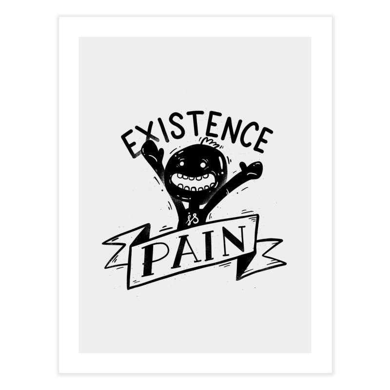 Existence is Pain Home Fine Art Print by Arkady's print shop