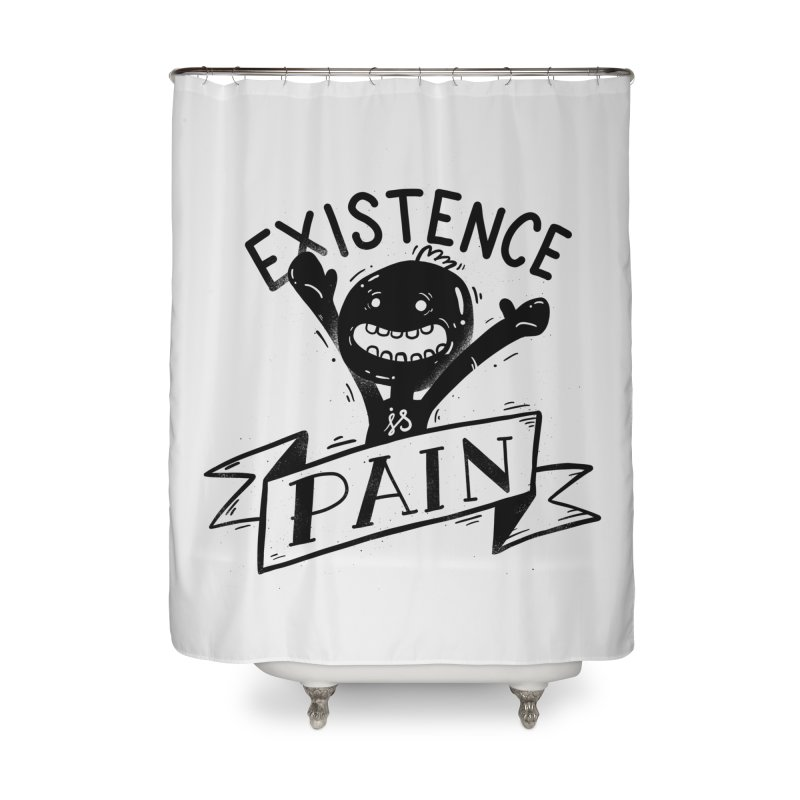 Existence is Pain Home Shower Curtain by Arkady's print shop