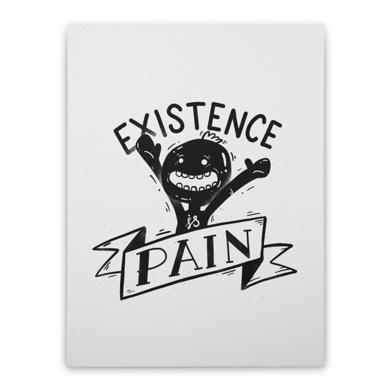 Existence is Pain Home Stretched Canvas by Arkady's print shop