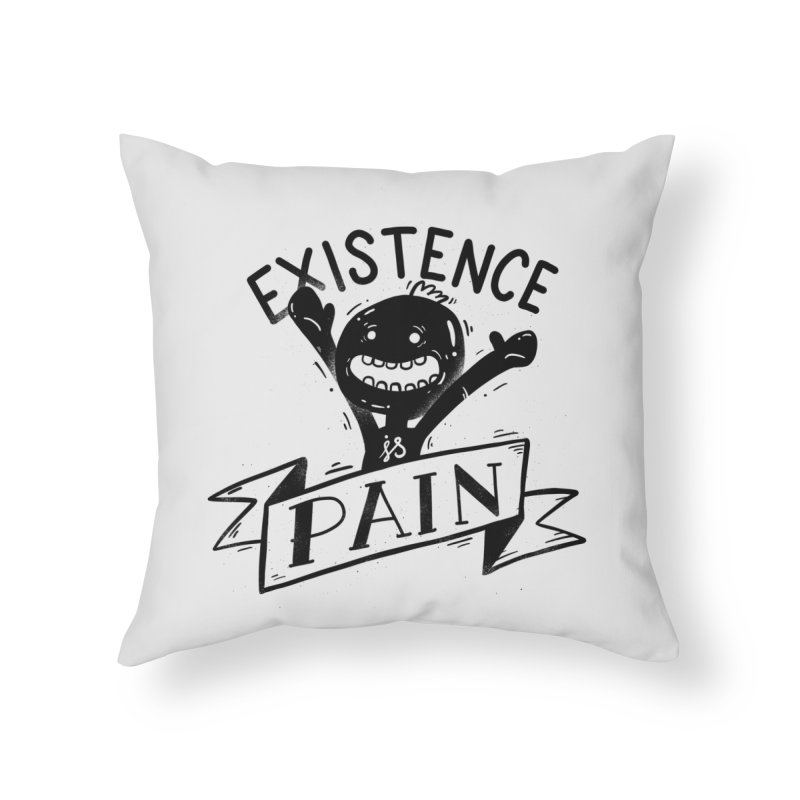 Existence is Pain Home Throw Pillow by Arkady's print shop