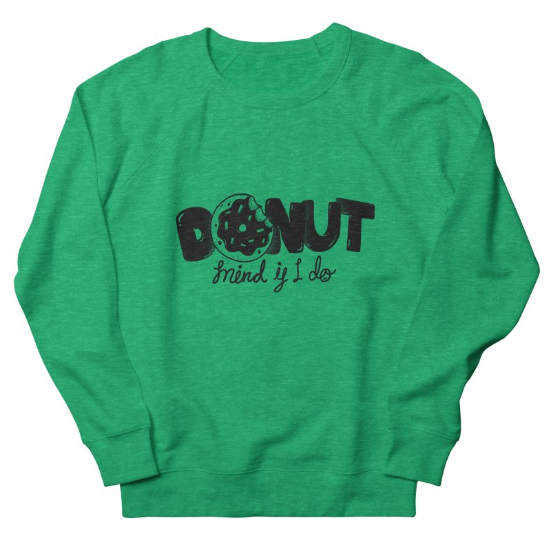 Donut mind if i do Women's Sweatshirt by Arkady's print shop
