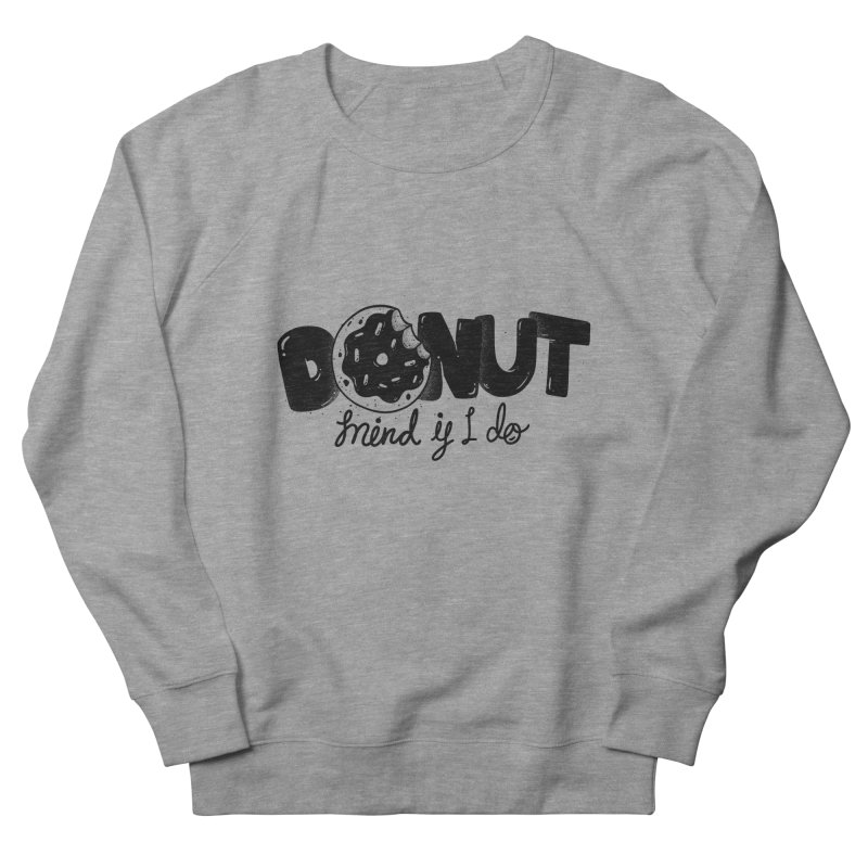 Donut mind if i do Women's French Terry Sweatshirt by Arkady's print shop
