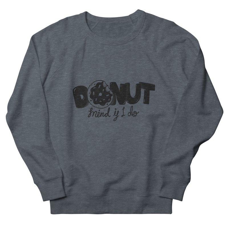 Donut mind if i do Men's French Terry Sweatshirt by Arkady's print shop