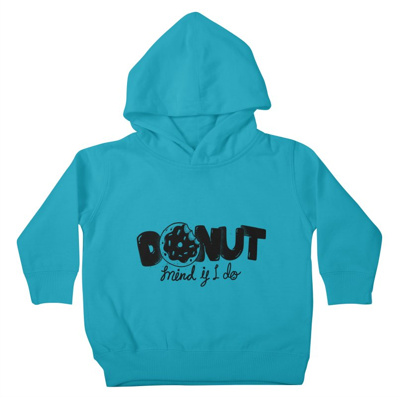 Donut mind if i do Kids Toddler Pullover Hoody by Arkady's print shop