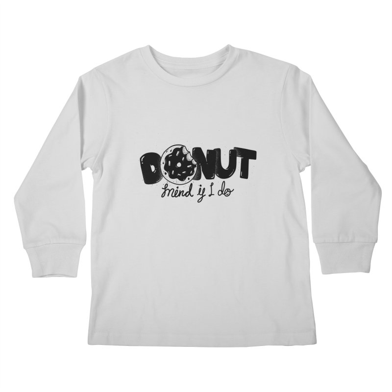 Donut mind if i do Kids Longsleeve T-Shirt by Arkady's print shop