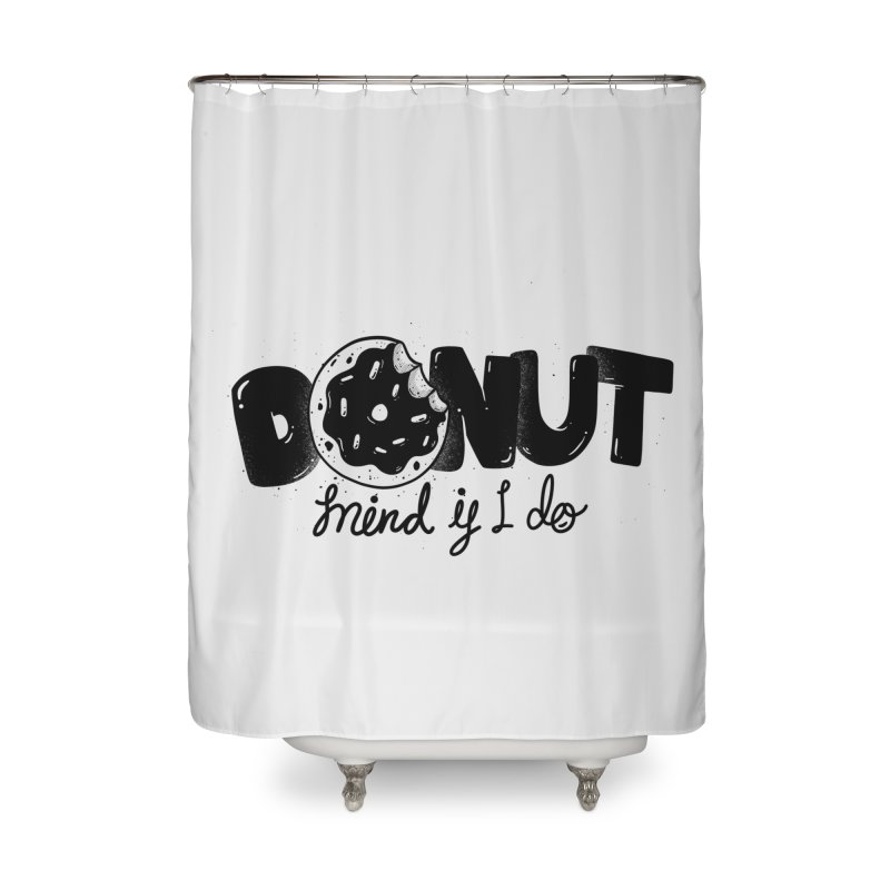 Donut mind if i do Home Shower Curtain by Arkady's print shop