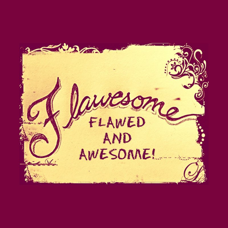 Flawesome - Flawed AND Awesome! Women's T-Shirt by Armando's Artist Shop
