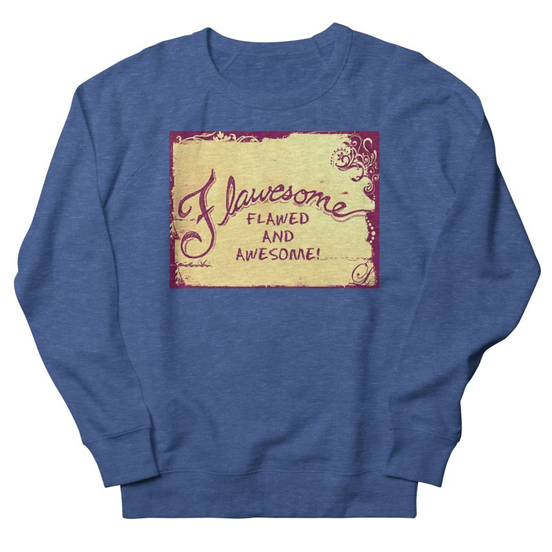 Flawesome - Flawed AND Awesome! Women's French Terry Sweatshirt by Armando's Artist Shop