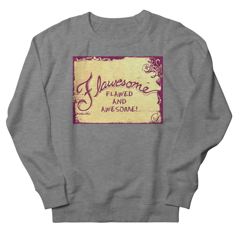 Flawesome - Flawed AND Awesome! in Women's French Terry Sweatshirt Heather Graphite by Armando's Artist Shop