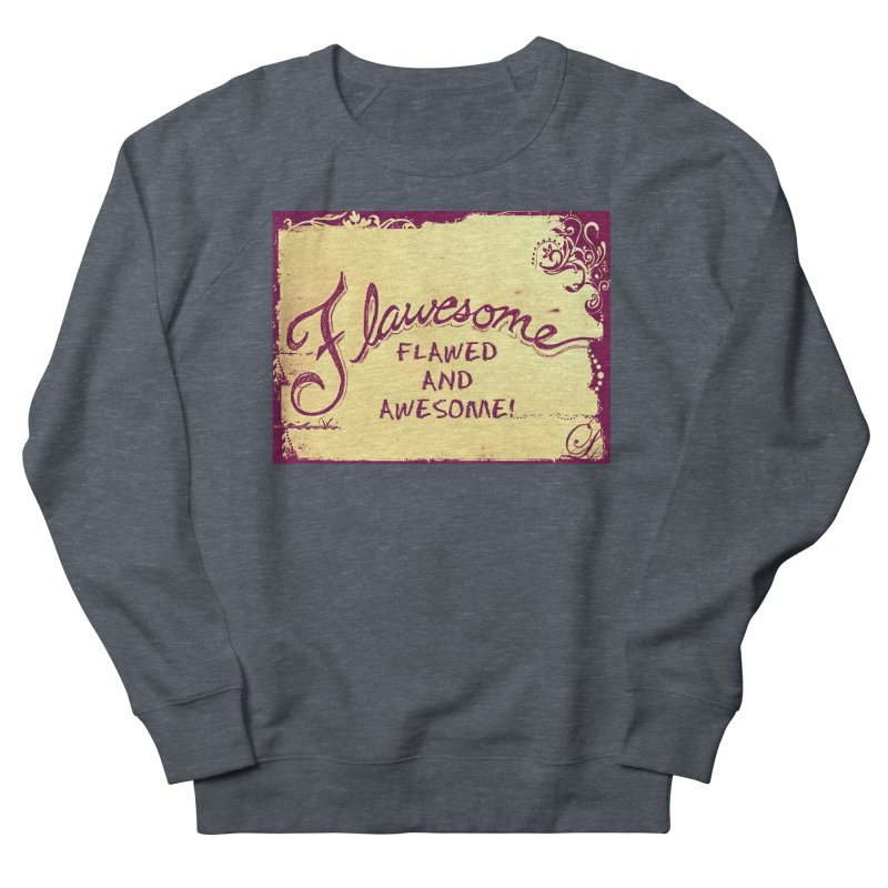 Flawesome - Flawed AND Awesome! Men's French Terry Sweatshirt by Armando's Artist Shop