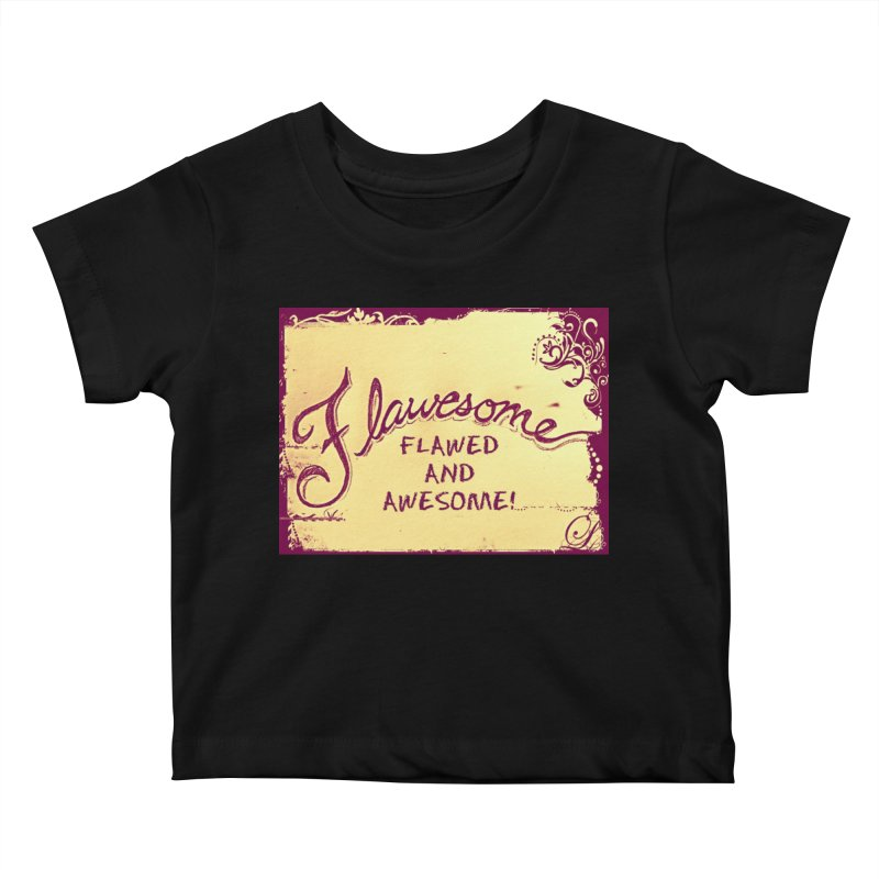 Flawesome - Flawed AND Awesome! Kids Baby T-Shirt by Armando's Artist Shop