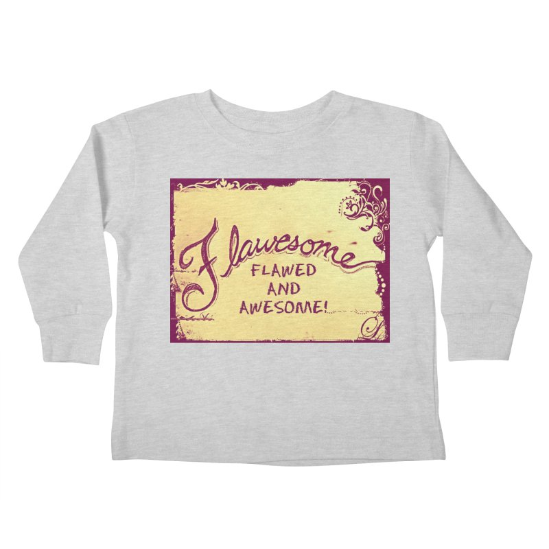 Flawesome - Flawed AND Awesome! Kids Toddler Longsleeve T-Shirt by Armando's Artist Shop
