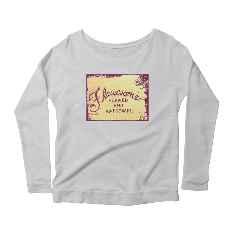 Flawesome - Flawed AND Awesome! Women's Scoop Neck Longsleeve T-Shirt by Armando's Artist Shop