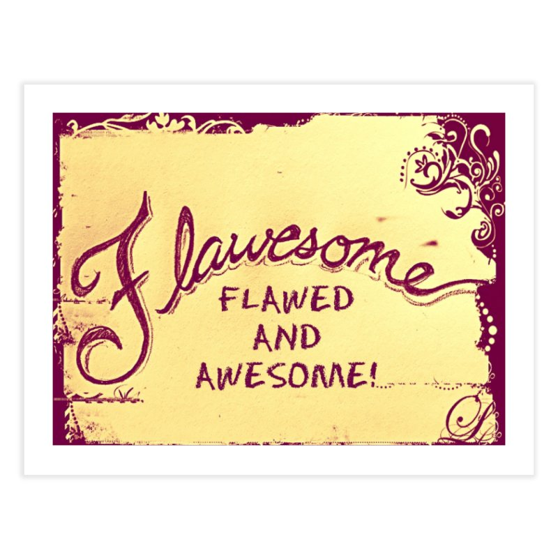 Flawesome - Flawed AND Awesome! Home Fine Art Print by Armando's Artist Shop