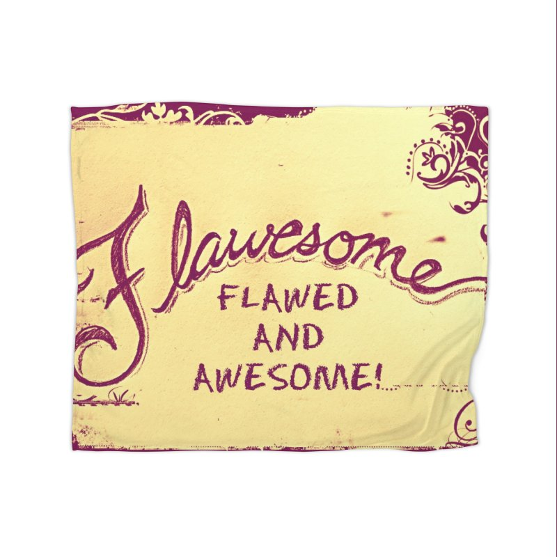 Flawesome - Flawed AND Awesome! Home Fleece Blanket Blanket by Armando's Artist Shop