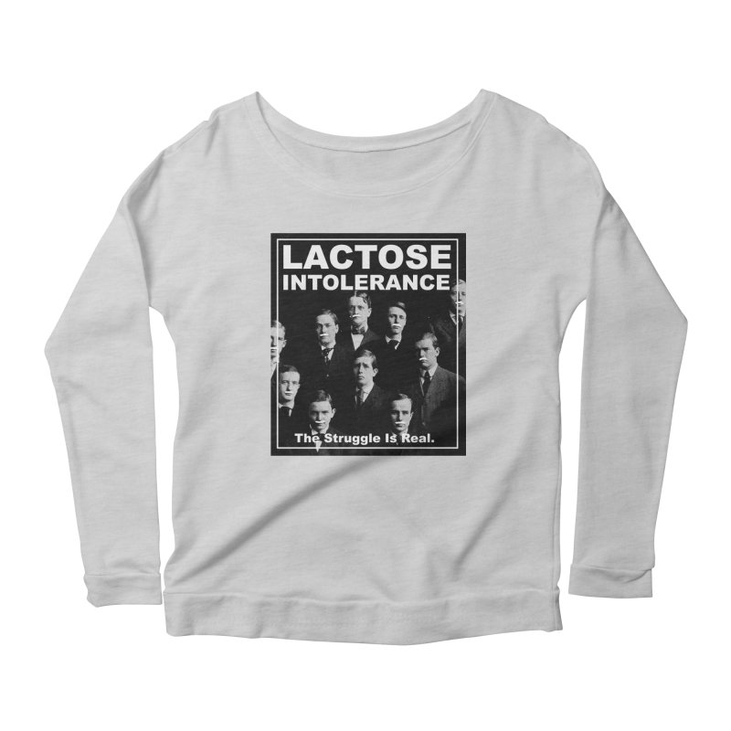 Lactose Intolerance. The Struggle Is Real. Women's Scoop Neck Longsleeve T-Shirt by Armando's Artist Shop