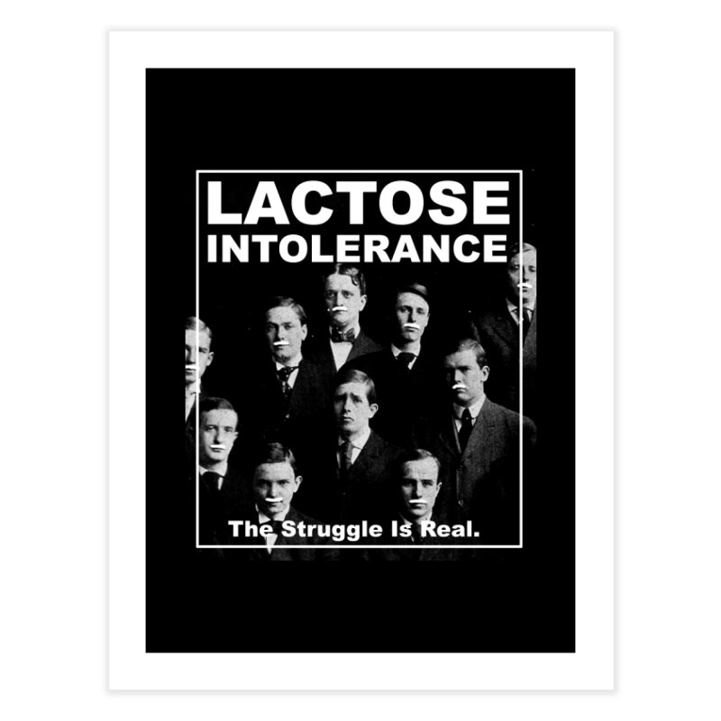 Lactose Intolerance. The Struggle Is Real. Home Fine Art Print by Armando's Artist Shop